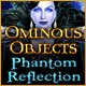 Ominous Objects: Phantom Reflection Game